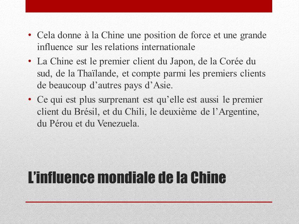Linfluence mondiale de la Chine Cela donne à la Chine une position de force et une grande influence sur les relations internationale La Chine est le p