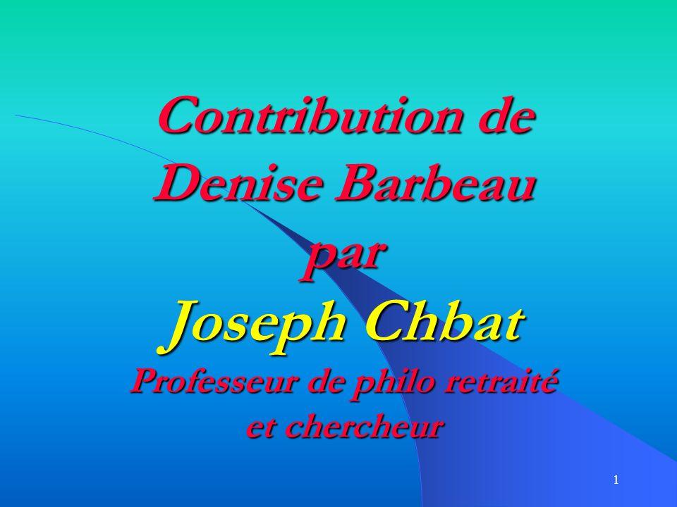 1 Contribution de Denise Barbeau par Joseph Chbat Professeur de philo retraité et chercheur