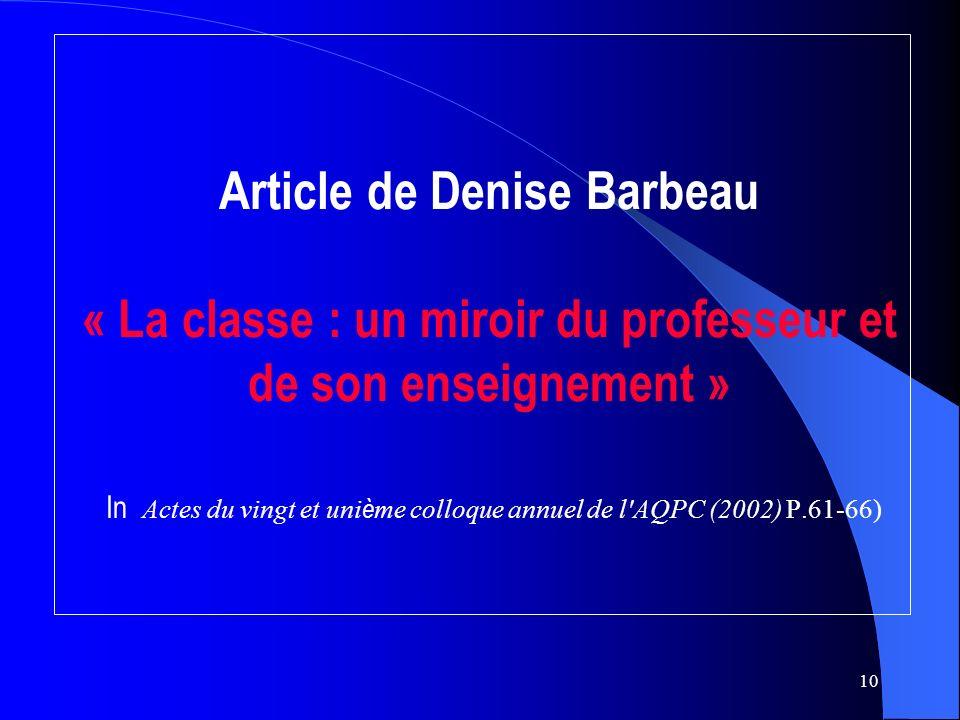 10 Article de Denise Barbeau « La classe : un miroir du professeur et de son enseignement » In Actes du vingt et uni è me colloque annuel de l AQPC (2002) P.61-66)
