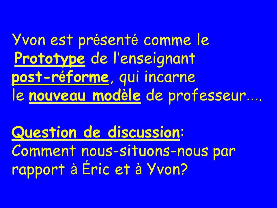 Yvon est pr é sent é comme le Prototype de l enseignant post-r é forme, qui incarne le nouveau mod è le de professeur ….