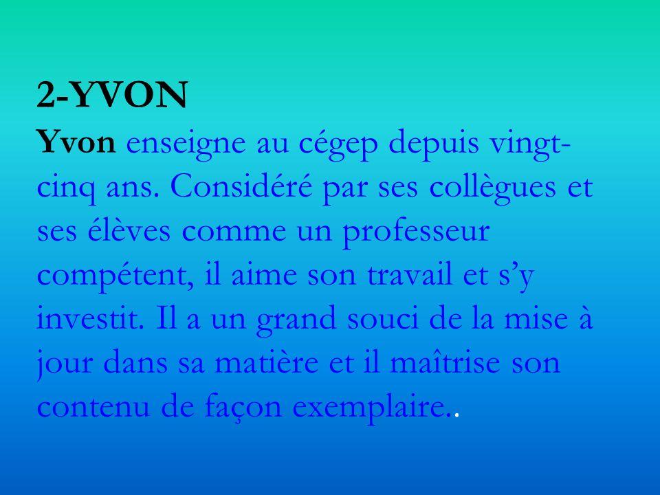 2-YVON Yvon enseigne au cégep depuis vingt- cinq ans.