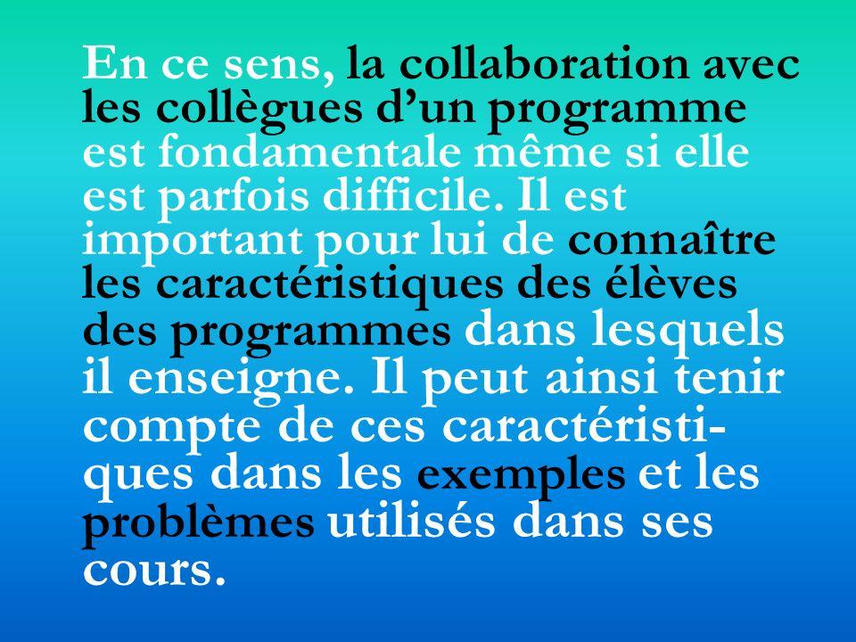 En ce sens, la collaboration avec les collègues dun programme est fondamentale même si elle est parfois difficile.