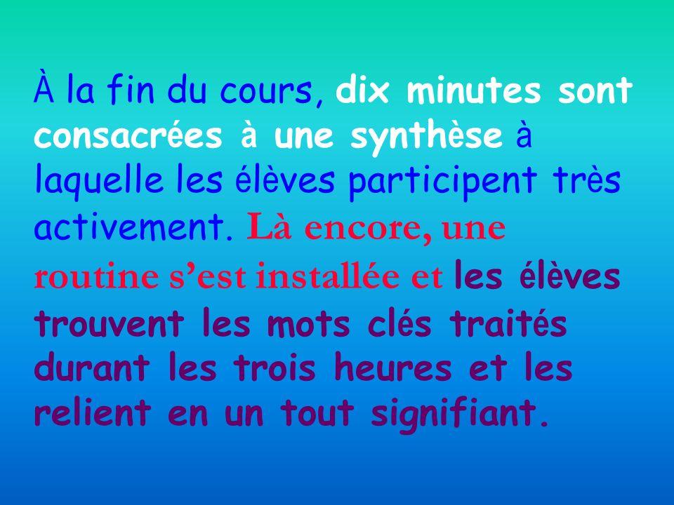 À la fin du cours, dix minutes sont consacr é es à une synth è se à laquelle les é l è ves participent tr è s activement.