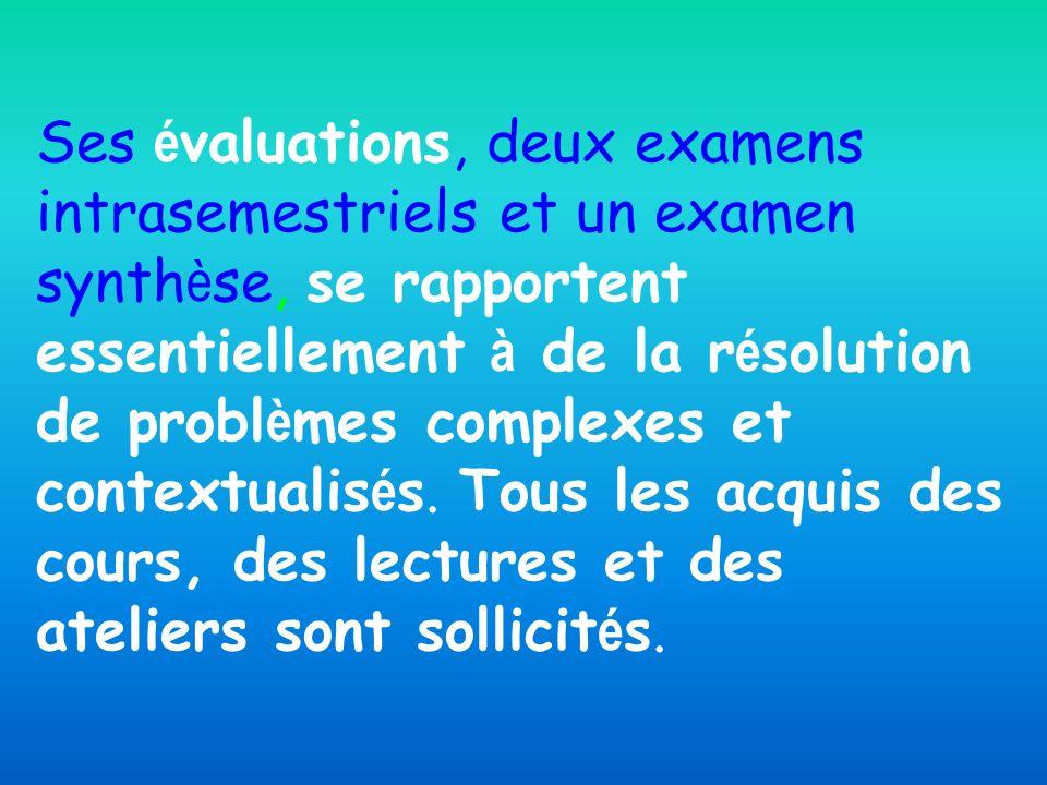 Ses é valuations, deux examens intrasemestriels et un examen synth è se, se rapportent essentiellement à de la r é solution de probl è mes complexes et contextualis é s.