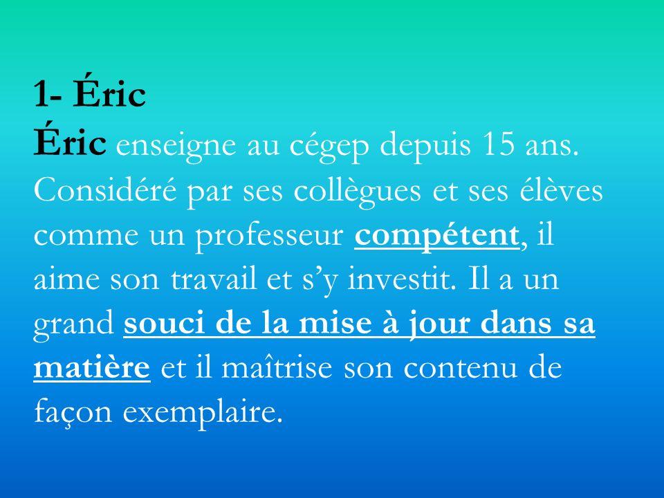 1- Éric Éric enseigne au cégep depuis 15 ans.