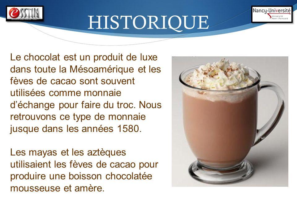 HISTORIQUE Le chocolat est un produit de luxe dans toute la Mésoamérique et les fèves de cacao sont souvent utilisées comme monnaie déchange pour fair