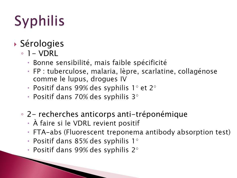 Sérologies 1- VDRL Bonne sensibilité, mais faible spécificité FP : tuberculose, malaria, lèpre, scarlatine, collagénose comme le lupus, drogues IV Pos