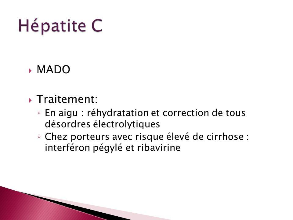 MADO Traitement: En aigu : réhydratation et correction de tous désordres électrolytiques Chez porteurs avec risque élevé de cirrhose : interféron pégy