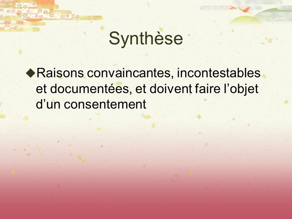 Synthèse Raisons convaincantes, incontestables et documentées, et doivent faire lobjet dun consentement