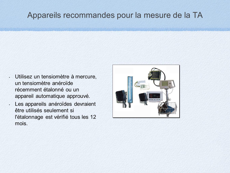 Appareils recommandes pour la mesure de la TA Utilisez un tensiomètre à mercure, un tensiomètre anéroïde récemment étalonné ou un appareil automatique