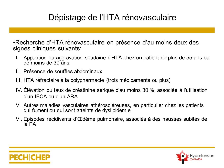 Dépistage de l'HTA rénovasculaire Recherche dHTA rénovasculaire en présence dau moins deux des signes cliniques suivants: I. Apparition ou aggravation