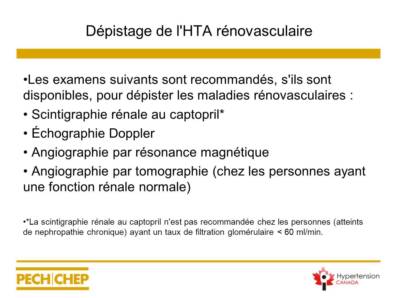Dépistage de l'HTA rénovasculaire Les examens suivants sont recommandés, s'ils sont disponibles, pour dépister les maladies rénovasculaires : Scintigr