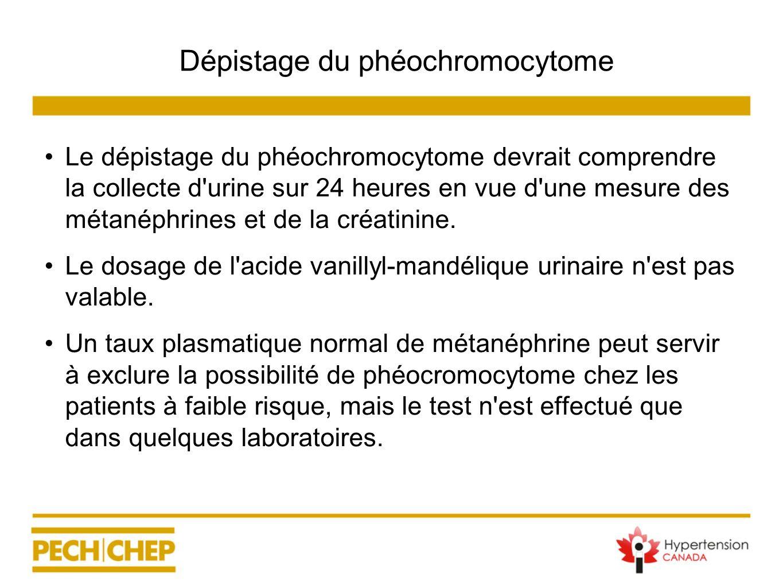Dépistage du phéochromocytome Le dépistage du phéochromocytome devrait comprendre la collecte d'urine sur 24 heures en vue d'une mesure des métanéphri
