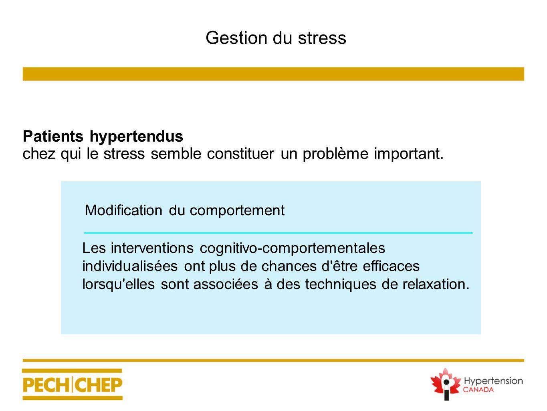 Gestion du stress Patients hypertendus chez qui le stress semble constituer un problème important. Les interventions cognitivo-comportementales indivi
