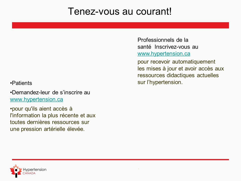 Tenez-vous au courant! Patients Demandez-leur de sinscrire au www.hypertension.ca www.hypertension.ca pour qu'ils aient accès à l'information la plus