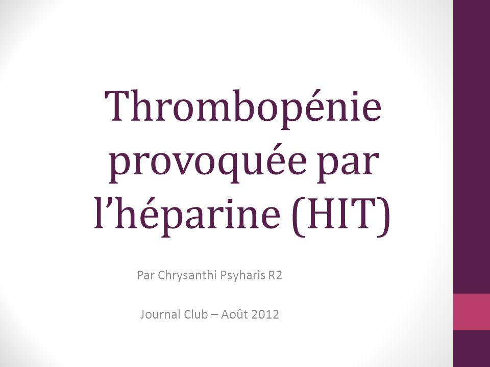 Thrombopénie provoquée par lhéparine (HIT) Par Chrysanthi Psyharis R2 Journal Club – Août 2012