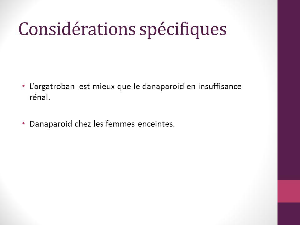 Considérations spécifiques Largatroban est mieux que le danaparoid en insuffisance rénal.