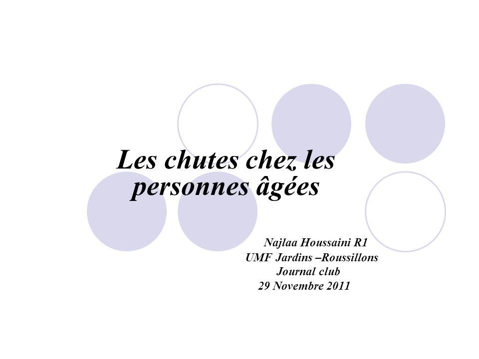 Les chutes chez les personnes âgées Najlaa Houssaini R1 UMF Jardins –Roussillons Journal club 29 Novembre 2011