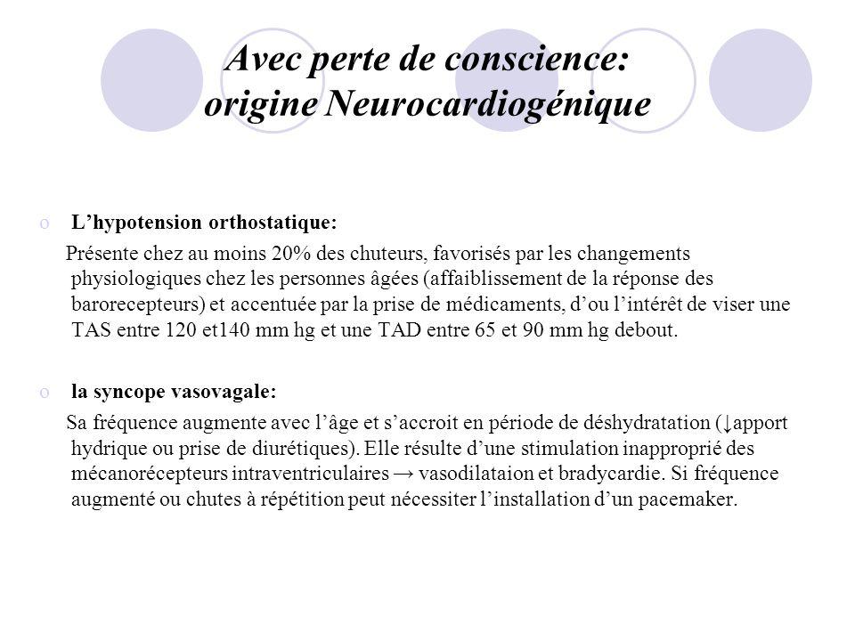 Avec perte de conscience: origine Neurocardiogénique olhypresensibilité du sinus carotidien: Est présente chez 25% des personnes âgées qui consultent au urgence aprés une chute.