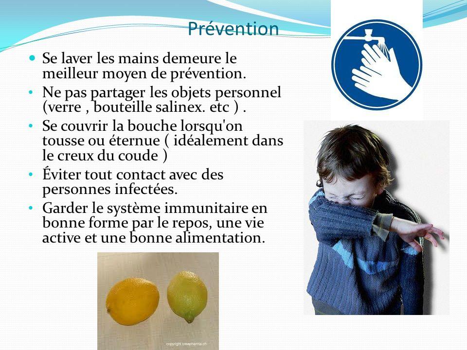 Prévention Se laver les mains demeure le meilleur moyen de prévention. Ne pas partager les objets personnel (verre, bouteille salinex. etc ). Se couvr