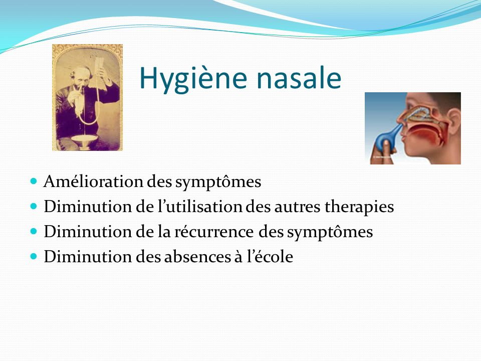 Hygiène nasale Amélioration des symptômes Diminution de lutilisation des autres therapies Diminution de la récurrence des symptômes Diminution des abs