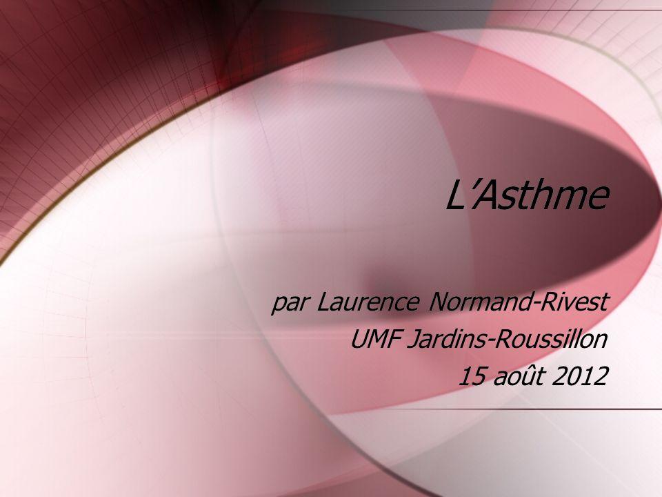 LAsthme par Laurence Normand-Rivest UMF Jardins-Roussillon 15 août 2012 par Laurence Normand-Rivest UMF Jardins-Roussillon 15 août 2012