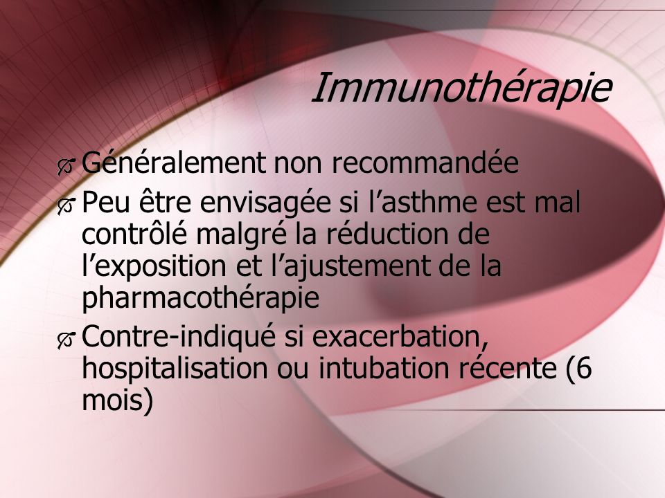Immunothérapie Généralement non recommandée Peu être envisagée si lasthme est mal contrôlé malgré la réduction de lexposition et lajustement de la pha