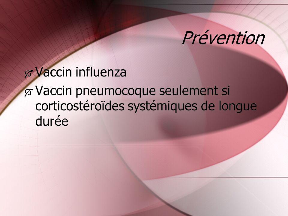 Prévention Vaccin influenza Vaccin pneumocoque seulement si corticostéroïdes systémiques de longue durée Vaccin influenza Vaccin pneumocoque seulement