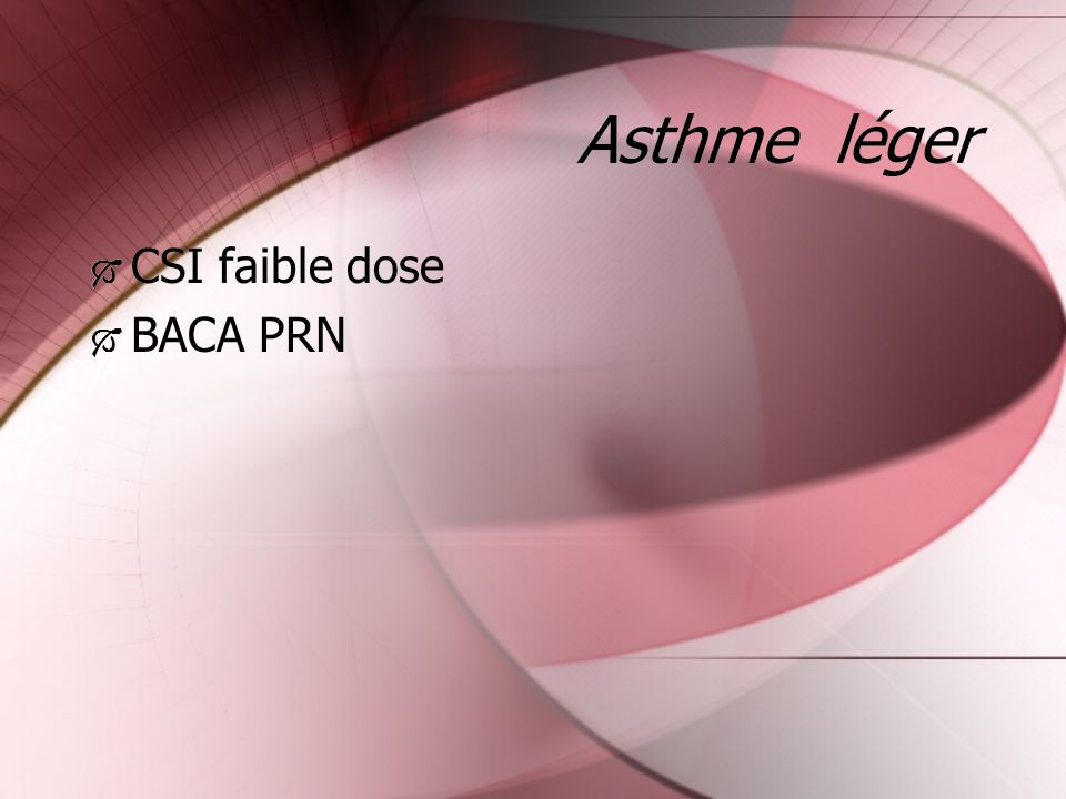 Asthme léger CSI faible dose BACA PRN CSI faible dose BACA PRN