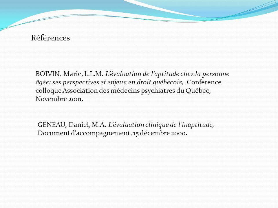 Références BOIVIN, Marie, L.L.M. Lévaluation de laptitude chez la personne âgée: ses perspectives et enjeux en droit québécois, Conférence colloque As