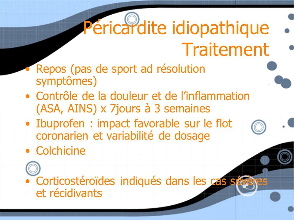 Péricardite idiopathique Traitement Repos (pas de sport ad résolution symptômes) Contrôle de la douleur et de linflammation (ASA, AINS) x 7jours à 3 s
