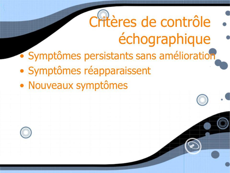 Critères de contrôle échographique Symptômes persistants sans amélioration Symptômes réapparaissent Nouveaux symptômes Symptômes persistants sans amél