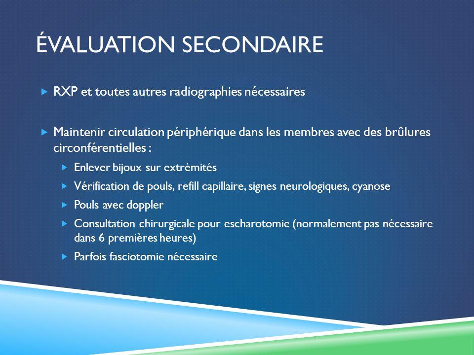 ÉVALUATION SECONDAIRE RXP et toutes autres radiographies nécessaires Maintenir circulation périphérique dans les membres avec des brûlures circonféren