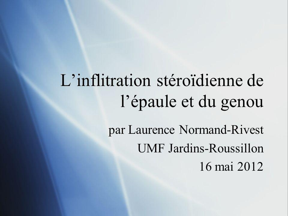 Linflitration stéroïdienne de lépaule et du genou par Laurence Normand-Rivest UMF Jardins-Roussillon 16 mai 2012 par Laurence Normand-Rivest UMF Jardi