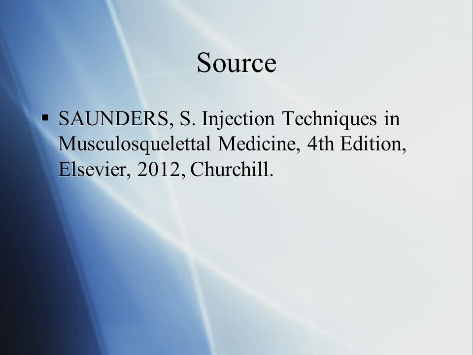 Source SAUNDERS, S. Injection Techniques in Musculosquelettal Medicine, 4th Edition, Elsevier, 2012, Churchill.