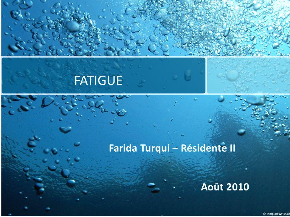 Farida Turqui – Résidente II FATIGUE Août 2010