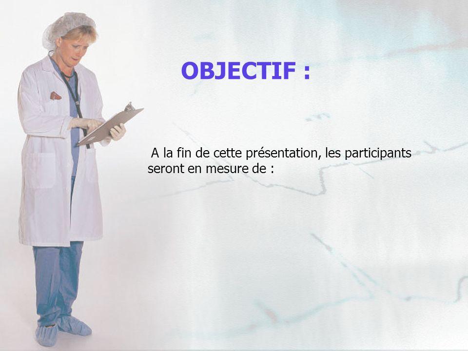 OBJECTIF : A la fin de cette présentation, les participants seront en mesure de :