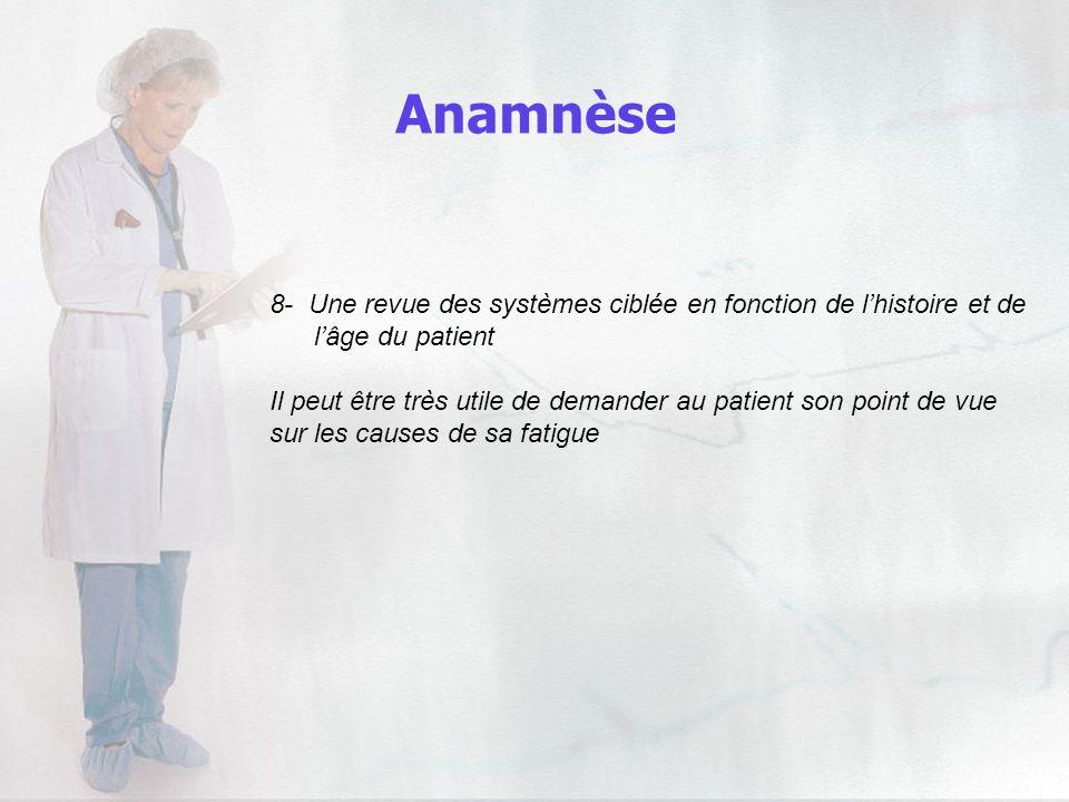 Anamnèse 8- Une revue des systèmes ciblée en fonction de lhistoire et de lâge du patient Il peut être très utile de demander au patient son point de v