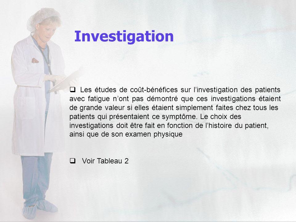 Investigation Les études de coût-bénéfices sur linvestigation des patients avec fatigue nont pas démontré que ces investigations étaient de grande val