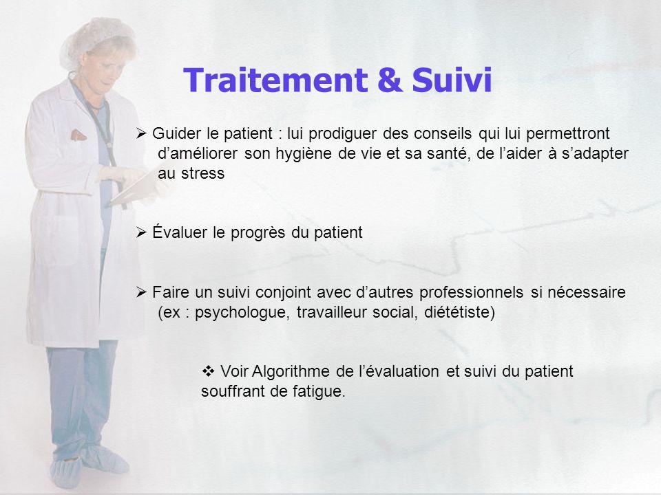 Traitement & Suivi Guider le patient : lui prodiguer des conseils qui lui permettront daméliorer son hygiène de vie et sa santé, de laider à sadapter