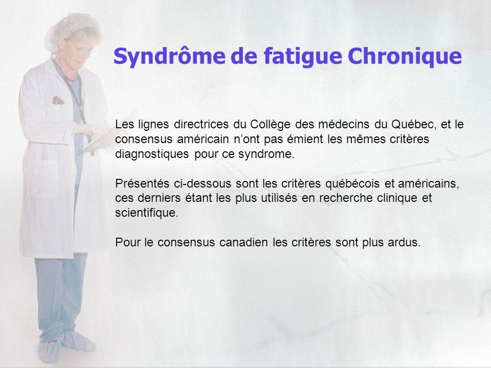 Syndrôme de fatigue Chronique Les lignes directrices du Collège des médecins du Québec, et le consensus américain nont pas émient les mêmes critères d