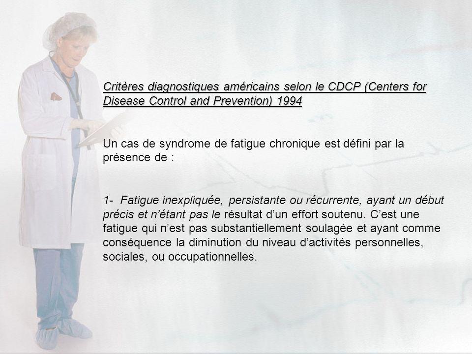 Critères diagnostiques américains selon le CDCP (Centers for Disease Control and Prevention) 1994 Un cas de syndrome de fatigue chronique est défini p