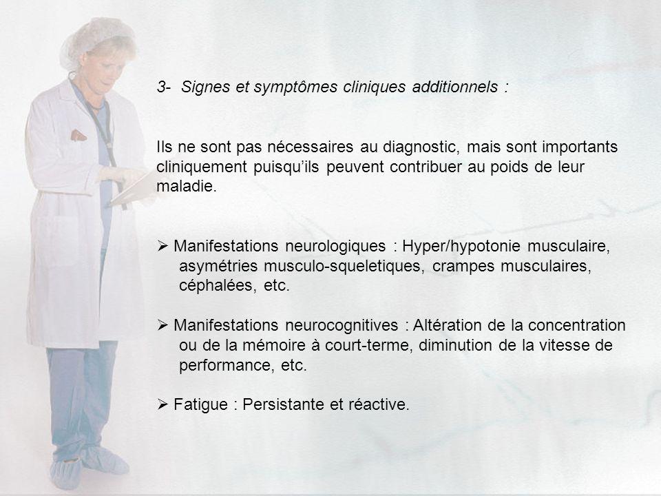 3- Signes et symptômes cliniques additionnels : Ils ne sont pas nécessaires au diagnostic, mais sont importants cliniquement puisquils peuvent contrib