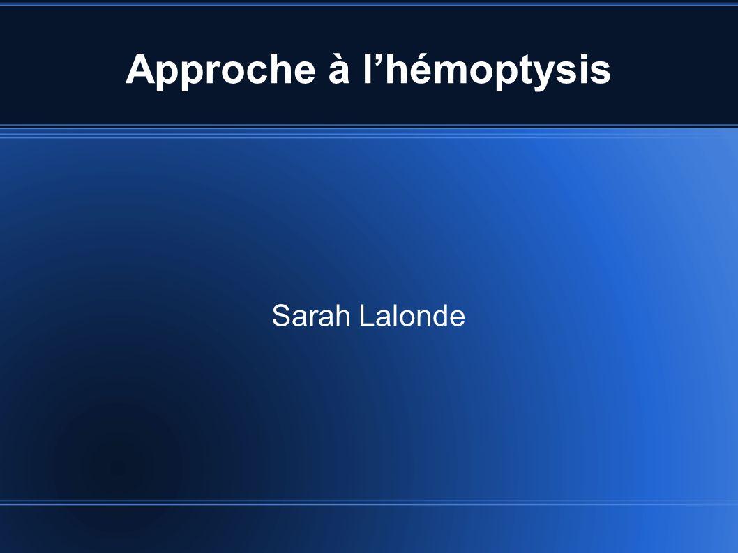 Approche à lhémoptysis Sarah Lalonde