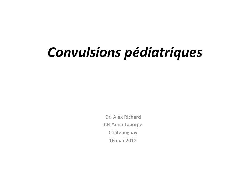 Convulsions pédiatriques Dr. Alex Richard CH Anna Laberge Châteauguay 16 mai 2012