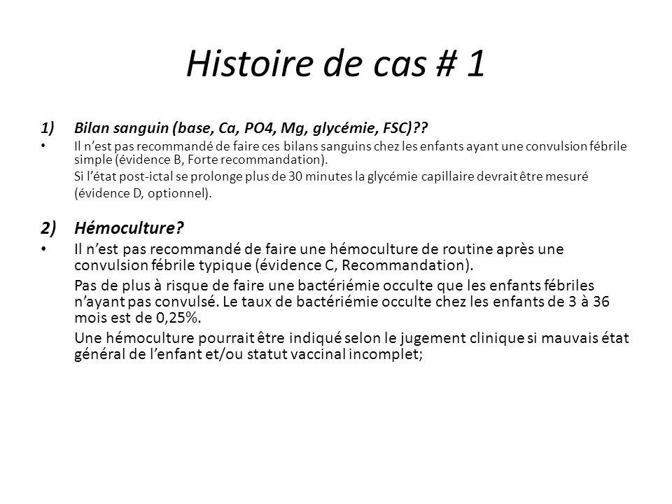 Histoire de cas # 1 1)Bilan sanguin (base, Ca, PO4, Mg, glycémie, FSC)?? Il nest pas recommandé de faire ces bilans sanguins chez les enfants ayant un