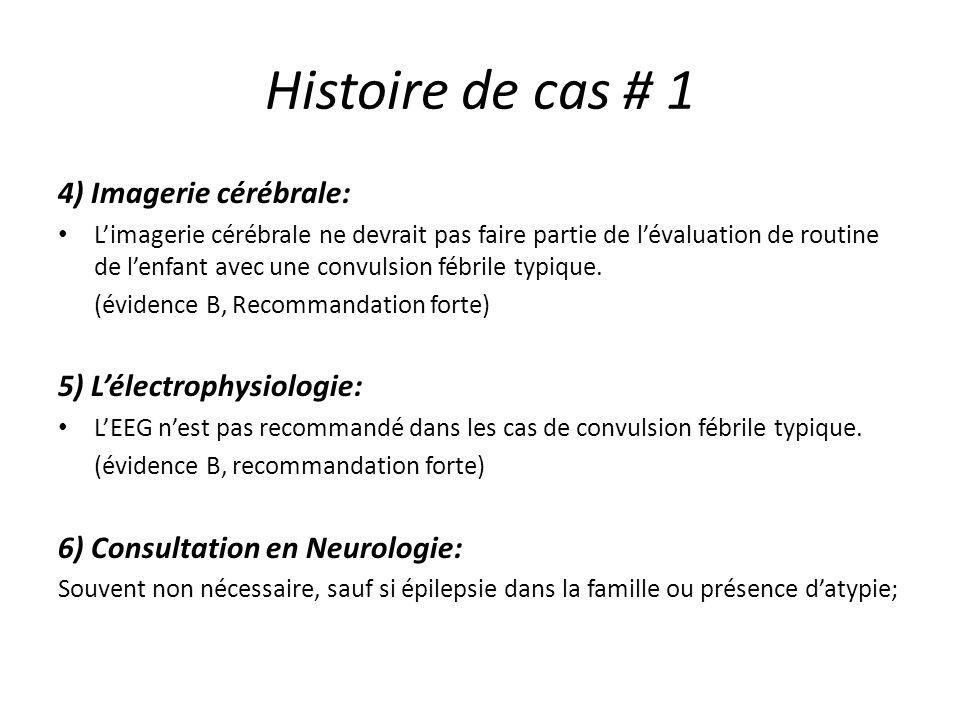Histoire de cas # 1 4) Imagerie cérébrale: Limagerie cérébrale ne devrait pas faire partie de lévaluation de routine de lenfant avec une convulsion fé