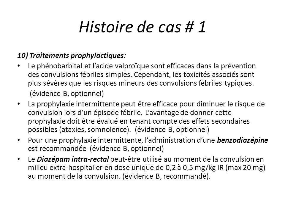Histoire de cas # 1 10) Traitements prophylactiques: Le phénobarbital et lacide valproïque sont efficaces dans la prévention des convulsions fébriles