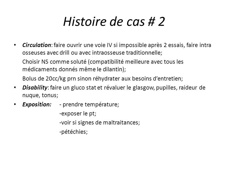 Histoire de cas # 2 Circulation: faire ouvrir une voie IV si impossible après 2 essais, faire intra osseuses avec drill ou avec intraosseuse tradition