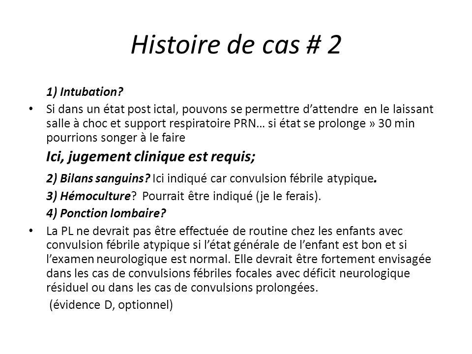 Histoire de cas # 2 1) Intubation? Si dans un état post ictal, pouvons se permettre dattendre en le laissant salle à choc et support respiratoire PRN…